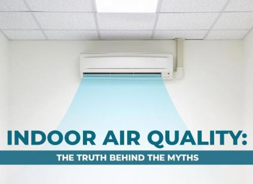 Indoor Air Quality: The Truth Behind the Myths